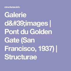 Galerie d'images   Pont du Golden Gate (San Francisco, 1937)   Structurae