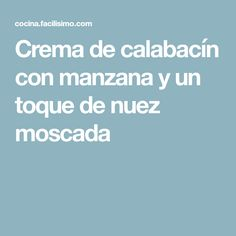 Crema de calabacín con manzana y un toque de nuez moscada Recipes, Food, Soups, Appetizers, Vegetables, Cooking Recipes, Chicken, Eten, Recipies