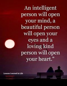 An intelligent person will open your mind...