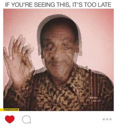 If you're seeing this it's too late drugged by Bill Cosby