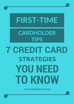 First-Time Cardholder Tips – 7 Credit Card Strategies You Need to Know