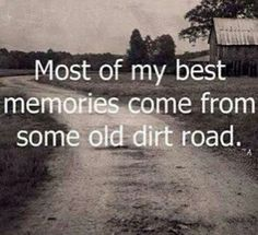 I remember that dirt road.  Quiet, nothing but the wind coming off a field of freshly cut hay, honeysuckle growing along the road, picking up a rock and throwing it as hard as you can just to see how far you can throw it, not worrying what you hit because there isn't a house for miles.  I miss it.