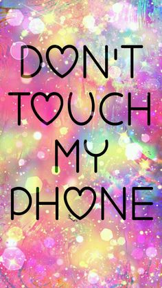 My favorite Don't Touch My Phone | My | Pinterest | Phone, Wallpaper and Screens
