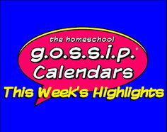 Some HIGHLIGHT events on The Homeschool Gossip's calendars for this week of 05/01/17