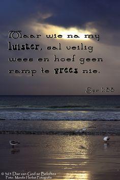Bybelvers: Spreuke 1:33 Maar wie na my luister, sal veilig wees en hoef geen ramp te vrees nie.
