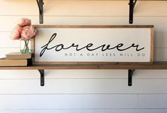 Forever Not a Day Less Will Do : 12x36x1.5 Picture is shown with WHITE Background, BLACK Lettering a WALNUT frame. This item is handmade right on the farm here in Idaho. Full of that farmhouse chic, Fixer-Upper style that were all craving. Customize your wood sign with your choice