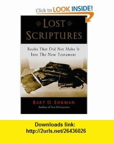 Lost Scriptures  that Did Not Make It into the New Testament (9780195182507) Bart D. Ehrman , ISBN-10: 0195182502  , ISBN-13: 978-0195182507 ,  , tutorials , pdf , ebook , torrent , downloads , rapidshare , filesonic , hotfile , megaupload , fileserve