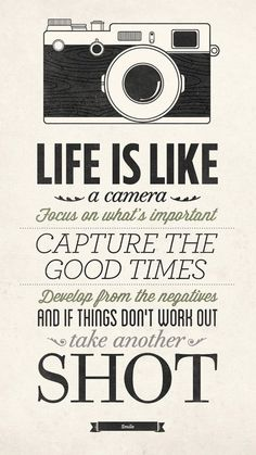 awesome Life Is Like A Camera - Vintage Style Typography Inspirational Quote Poster Life is like a camera. Focus on what's important, capture the good times, develop from the negatives and if things don't work out take another s. Great Quotes, Quotes To Live By, Me Quotes, Motivational Quotes, Infp Quotes, Left Out Quotes, Inspirational Quotes For Teens, Quotes About Moving On, Inspiring Quotes About Life