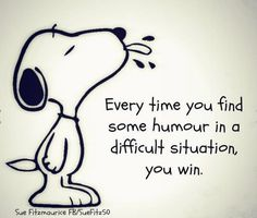 Every time you find some humour in a difficult situation, you win... So true I like to make a joke out of as much as I can