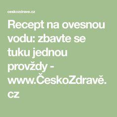 Recept na ovesnou vodu: zbavte se tuku jednou provždy - www.ČeskoZdravě.cz