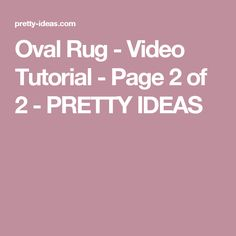 Oval Rug - Video Tutorial - Page 2 of 2 - PRETTY IDEAS