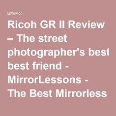 Ricoh GR II Review – The street photographer's best friend - MirrorLessons - The Best Mirrorless Camera Reviews