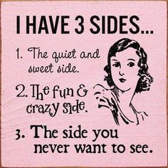 I have 3 sides quotes quote girl bitch girly quotes girly quote funny quotes humor bitch quotes instagram quotes