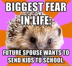 Hahahaha truth....... Hopefully my future husband will want to homeschool! Because I'm sure I will!!