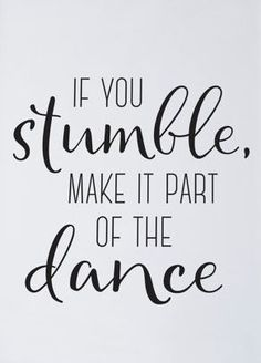 Inspirational Quotes // If you stumble, make it part of the dance.