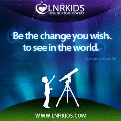 Be the change you wish to see in the world. Mahatma Gandhi, Quotes For Kids, You Changed, Wish, World, Movie Posters, Movies, The World, Films