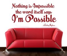 Nothing is Impossible the word itself says I'm Possible | Audrey Hepburn