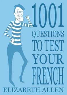 1001 Questions to Test Your French by Elizabeth Allen French Language Lessons, French Language Learning, Learn A New Language, French Lessons, Foreign Language, Spanish Lessons, Spanish Language, French Teaching Resources, Teaching French