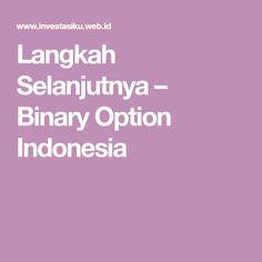 Langkah Selanjutnya – Binary Option Indonesia