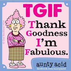 ★ Princessly Pink ★ Nearly there folks... Thank God I'm Fabulous Friday is nearly upon us! How will you be celebrating? #TGIF #AuntyAcid #Quotes #Friday #Weekend  https://www.facebook.com/permalink.php?story_fbid=1389373161356795&id=100008523730063