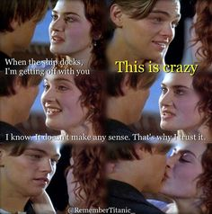 "Titanic. ""I know. It doesn't make any sense. That's why I trust it."""
