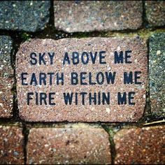 Sky above me; Earth below me; Fire within me. Grounding, no limits, and tapas!!