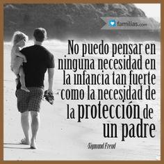 No hay necesidad tan fuerte como la necesidad de la protección de un padre