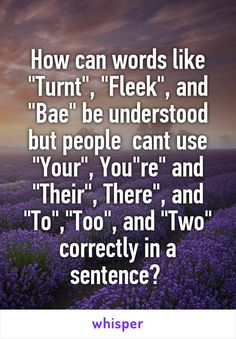 "How can words like ""Turnt"", ""Fleek"", and ""Bae"" be understood but people cant…"