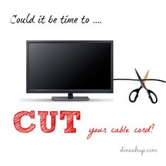 Could it be time to cut your Cable Cord - Many Americans have decided to cut their landlines and instead use mobile devices at home. In addition to cutting phone landlines, many Americans have also decided to cut their subscriptions to cable or satellite TV, as they have found alternate ways to stream movies and TV at home via smartphones and tablets.