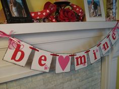BE MINE Valentines Day Banner Mantle Garland by anyoccasionbanners