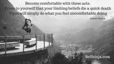 Become comfortable with these acts. Prove to yourself that your limiting beliefs die a quick death if you will simply do what you feel uncomfortable doing Superman, Acting, Confidence, Death, How Are You Feeling, Feelings, Self Esteem, Self Confidence