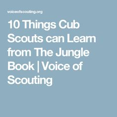 10 Things Cub Scouts can Learn from The Jungle Book | Voice of Scouting