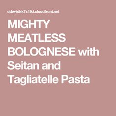 MIGHTY MEATLESS BOLOGNESE with Seitan and Tagliatelle Pasta