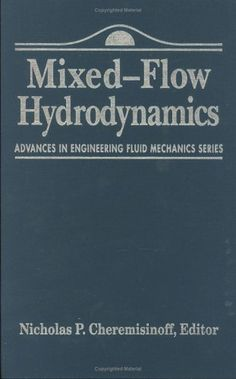 Download free Advances in Engineering Fluid Mechanics: Mixed-Flow Hydrodynamics (Advances in Engineering Fluid Mechanics Series) pdf