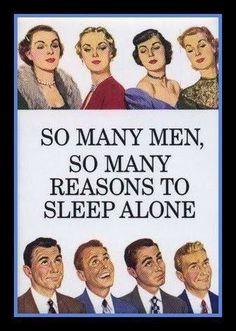 So many men, so many reasons to sleep alone.
