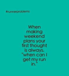 "Runner Problems: When making weekend plans your first thought is always, ""when can I get my run in? I Love To Run, Run Like A Girl, Just Run, Fitness Motivation, Running Motivation, Fitness Quotes, Workout Quotes, Running Humor, Running Quotes"
