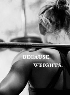 That what it takes ladies, weights!!