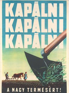 Pál György: Kapálni, kapálni, kapálni Retro Ads, Vintage Ads, Vintage Posters, Budapest, Political Advertising, Illustrations And Posters, Travel Posters, Graphic Illustration, Korea