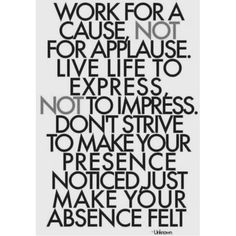 work not for applause…