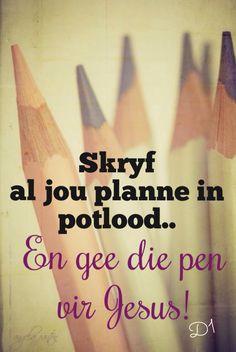 Skryf al jou planne in potlood en gee die pen vir Jesus!