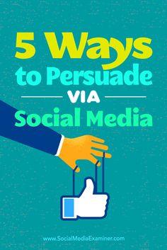 5 Ways to Persuade Via Social Media by Sarah Quinn on Social Media Examiner. Digital Marketing Strategy, Inbound Marketing, Online Marketing, Social Media Marketing, Business Marketing, Marketing Strategies, Marketing Tools, Content Marketing, Social Media Trends