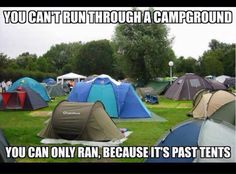 I would probably end up dead if I ran through a camp ground because i would trip over every damn peg and rope