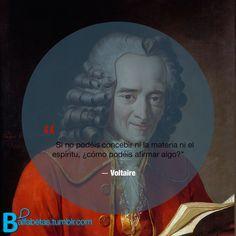 """""""Si no podéis concebir ni la materia ni el espíritu, ¿cómo podéis afirmar algo?"""" ― Voltaire #CartasFilosóficas"""
