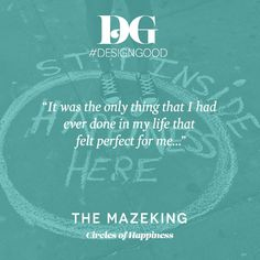 """It was the only thing that I had ever done in my life that felt perfect for me."" –The Mazeking"