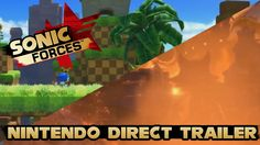 Sonic Forces - Nintendo Direct Trailer | Classic Sonic Gameplay & Third ...