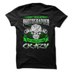 Dont Mess With PhotographerThey Dont Just Look Crazy T Shirts, Hoodies Sweatshirts
