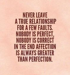 Affection is always greater than perfection. ..