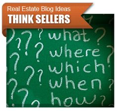 Real Estate Blogs - Great real estate blog ideas for covering your sellers and their concerns.