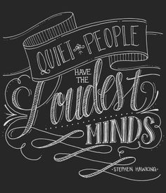 Quiet people have the loudest minds. Hand lettering.