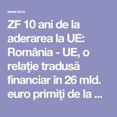 ZF 10 ani de la aderarea la UE: România - UE, o relaţie tradusă financiar în 26 mld. euro primiţi de la Bruxelles   Ziarul Financiar Euro